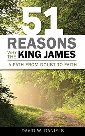 51 Reasons Why the King James: A Path from Doubt to Faith