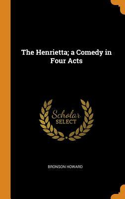 The Henrietta; A Comedy in Four Acts