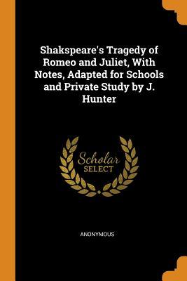 Shakspeare's Tragedy of Romeo and Juliet, with Notes, Adapted for Schools and Private Study by J. Hunter