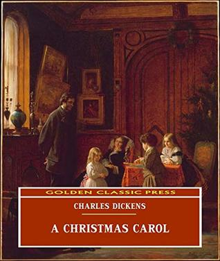A Christmas Carol (ANNOTATED) Original and Unabridged Content [Golden Classic Press]
