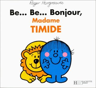Be... Be... Bonjour, madame Timide