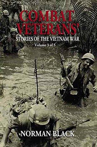 Combat Veterans' Stories of the Vietnam War Volume 3
