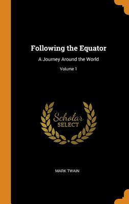 Following the Equator: A Journey Around the World; Volume 1