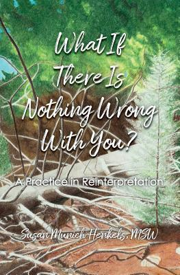 What If There Is Nothing Wrong with You: A Practice in Reinterpretation