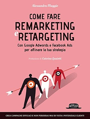 Come fare remarketing e retargeting. Con Google Adwords e Facebook ADS per affinare la tua strategia