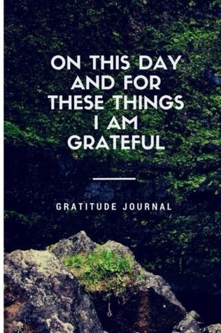 On This Day and For These Things I Am Grateful Gratitude Journal: Quick, Simple, Effective Way to Develop Happiness, Self Reflection, Mindfulness, ... notebook. Men's Gratitude Journal for Men