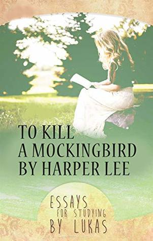 To Kill a Mockingbird by Harper Lee: Essays for studying by Lukas