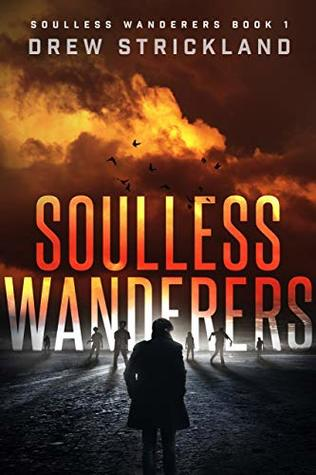 Soulless Wanderers: Soulless Wanderers Book 1 (A Post-Apocalyptic Zombie Thriller)