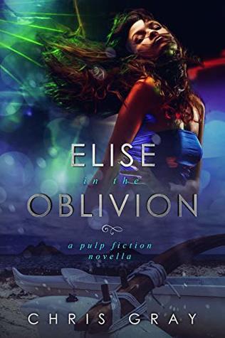 Elise In The Oblivion: A Pulp Fiction Novella