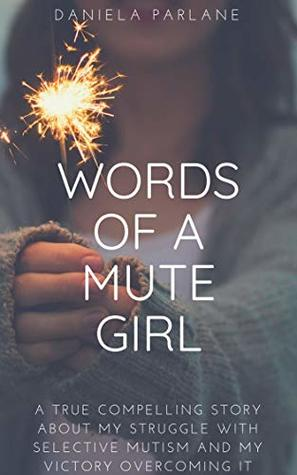Words of a Mute Girl: A true compelling story about my struggle with Selective Mutism and my victory overcoming it