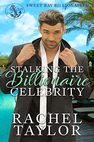 Stalking the Billionaire Celebrity (Sweet Bay Billionaires #2)