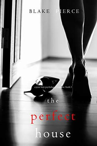 The Perfect House (Jessie Hunt #3)