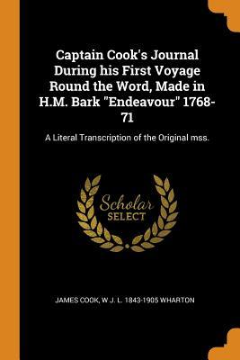 Captain Cook's Journal During His First Voyage Round the Word, Made in H.M. Bark Endeavour 1768-71: A Literal Transcription of the Original Mss.