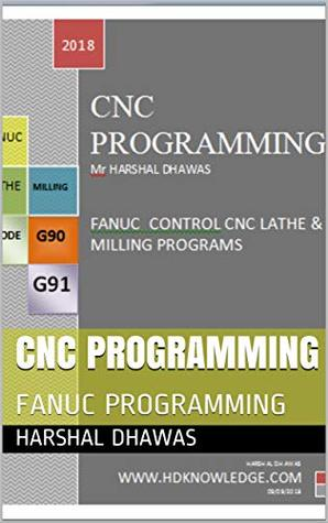 CNC PROGRAMMING FOR FANUC: CNC PROGRAMMING FOR LATHE AND MILLING