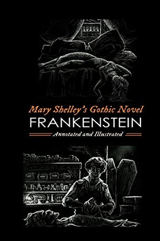 Mary Shelley's Frankenstein, Annotated and Illustrated: The Uncensored 1818 Text with Maps, Essays, and Analysis
