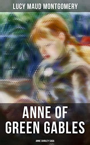 ANNE OF GREEN GABLES (Anne Shirley Saga)