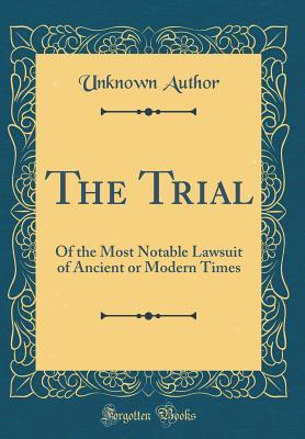 The Trial: Of the Most Notable Lawsuit of Ancient or Modern Times