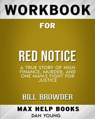 Workbook for Red Notice: A True Story of High Finance, Murder, and One Man's Fight for Justice (Max-Help Books)