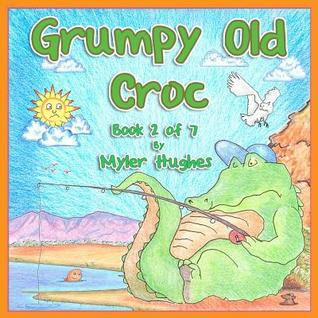 Grumpy Old Croc: Book 2 of 7 - 'Adventures of the Brave Seven' Children's picture book series, for children aged 3 to 8.