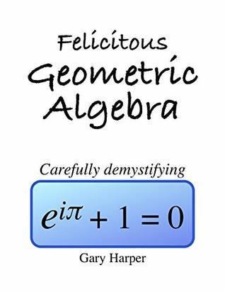 Felicitous Geometric Algebra : Carefully demystifying Euler's Identity