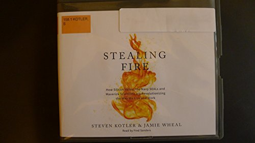 Stealing fire : how Silicon Valley, the Navy SEALs and maverick scientists are revolutionizing the way we live and work