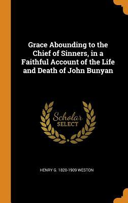 Grace Abounding to the Chief of Sinners, in a Faithful Account of the Life and Death of John Bunyan