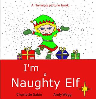 I'm a Naughty Elf: funny, rhyming bedtime story / beginner reader - picture book about Christmas (Playing dressing up picture books 1)