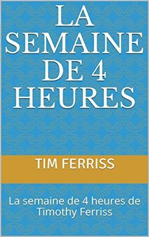 La semaine de 4 heures: La semaine de 4 heures de Timothy Ferriss