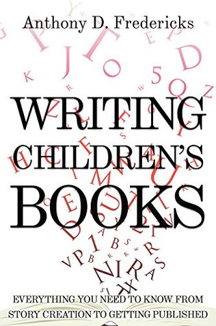 Writing Children's Books: Everything You Need to Know from Story Creation to Getting Published