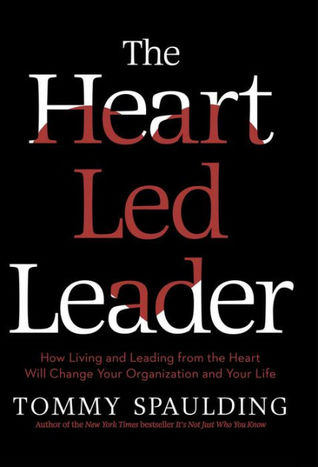 The Heart Led Leader How Living And Leading From The Heart Will
