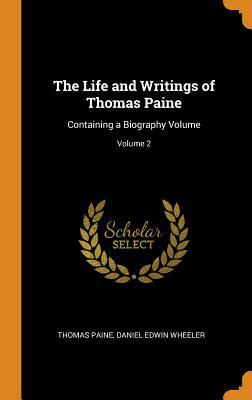 The Life and Writings of Thomas Paine: Containing a Biography Volume; Volume 2
