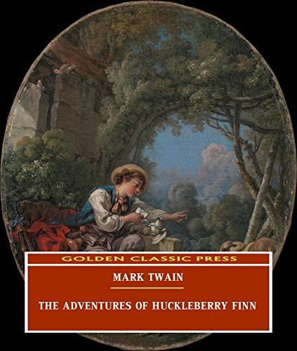 The Adventures of Huckleberry Finn (ANNOTATED) Original and Unabridged Content [Golden Classic Press]