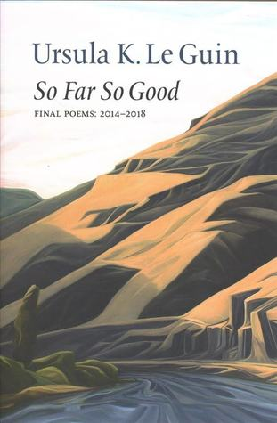 So Far So Good Final Poems: 2014-2018