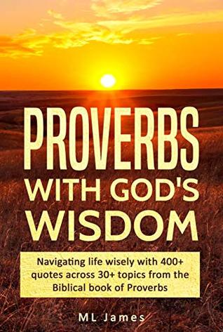 Proverbs with God's Wisdom: Navigating life wisely with 400+ quotes across 30+ topics from the Biblical book of Proverbs