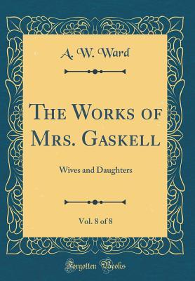 The Works of Mrs. Gaskell, Vol. 8 of 8: Wives and Daughters