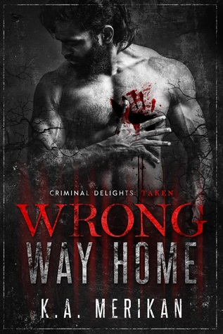 Wrong Way Home - Criminal Delights by K.A. Merikan