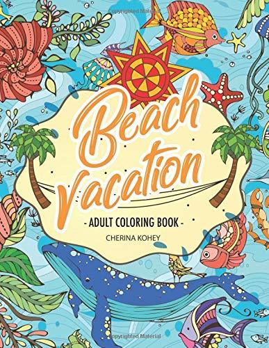 Adult coloring book Beach Vacation: Aloha on Da Beach Relaxation with beautiful images of sea animal creatures with many perspectives of ocean scenes , seaside landscape and natural scenery