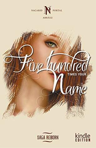 Five hundred times your name (Saga Renascense Book 1)