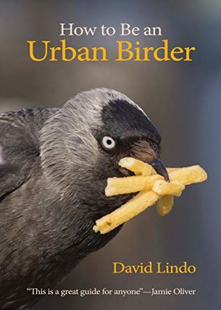 How to Be an Urban Birder (WILDGuides Book 13)