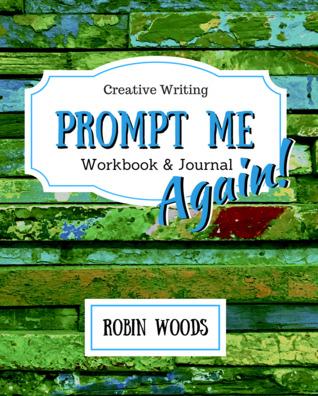 Prompt Me Again: Creative Writing Workbook & Journal (Prompt Me, #4)