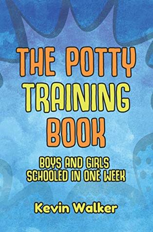 The Potty Training Book: Boys & Girls Schooled In One Week. Is A Reward Chart & Potty Training Stickers Effective? How Should I Use A Toilet Training Seat & Training Pants? & More! (Parents Book 1)