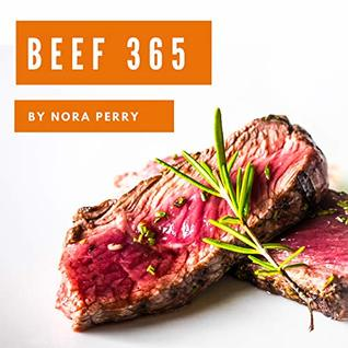 Beef 365: Enjoy 365 Days With Amazing Beef Recipes In Your Own Beef Cookbook! (Ground Beef Recipes, Healthy Beef Cookbook, Beef Stew Book, Beef Jerky Recipe Book, Ground Beef Cookbook) [Book 1]
