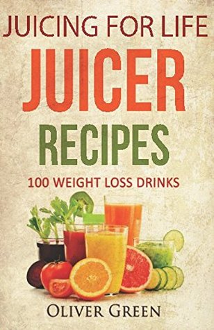 Juicing for Life Juicer Recipes: 100 Weight Loss Drinks