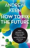 How to fix the future -: Fünf Reparaturvorschläge für eine menschlichere digitale Welt