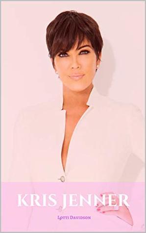 KRIS JENNER: A Kris Jenner Biography