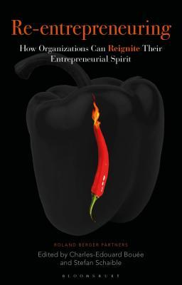 Re-Entrepreneuring: How Organizations Can Reignite Their Entrepreneurial Spirit