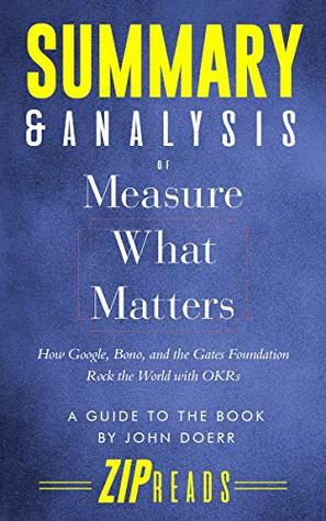 Summary & Analysis of Measure What Matters: How Google, Bono, and the Gates Foundation Rock the World with OKRs | A Guide to the Book by John Doerr