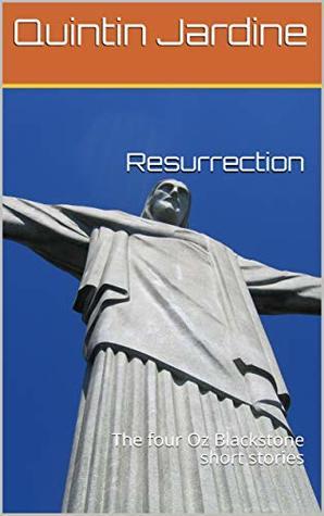 Resurrection: The four Oz Blackstone short stories