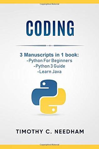 Coding: 3 Manuscripts in 1 book : - Python For Beginners - Python 3 Guide - Learn Java