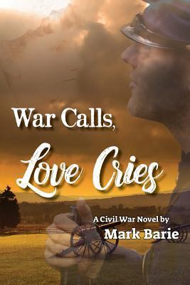 War Calls, Love Cries: A Civil War Novel